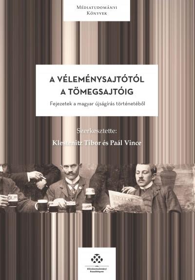 Klestenitz Tibor  (Szerk.) - Paál Vince  (Szerk.) - A véleménysajtótól a tömegsajtóig