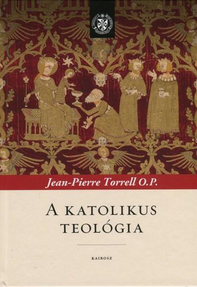 Jean-Pierre Torrell - A katolikus teológia