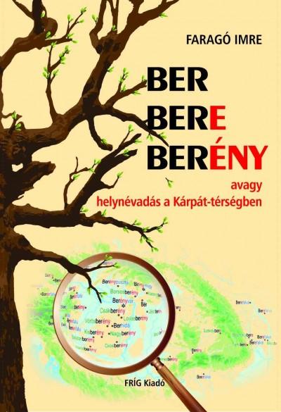 Faragó Imre - BER BERE BERÉNY avagy helynévadás a Kárpát-térségben