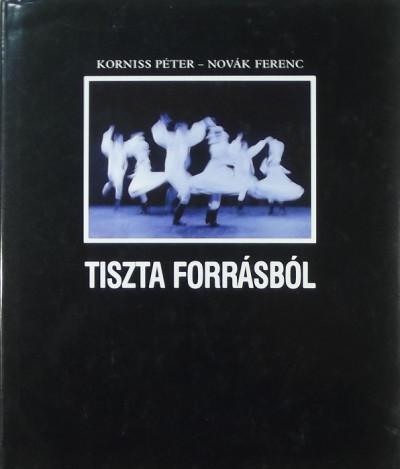 Korniss Péter - Novák Ferenc - Tiszta forrásból