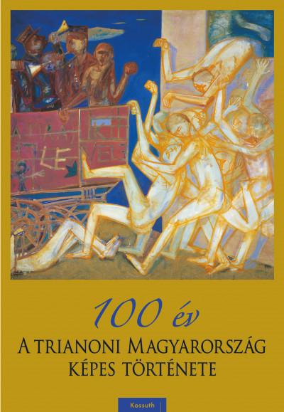 - 100 év - A trianoni Magyarország képes története