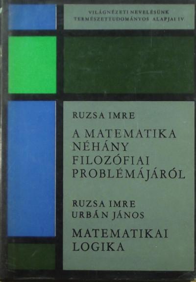 Ruzsa Imre - Urbán János - A matematika néhány filozófiai problémájáról - Matematikai logika