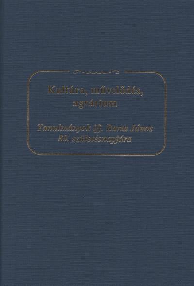 Bárány Attila  (Szerk.) - Kerepeszki Róbert  (Szerk.) - Pallai László  (Szerk.) - Papp Klára  (Szerk.) - Kultúra, művelődés, agrárium