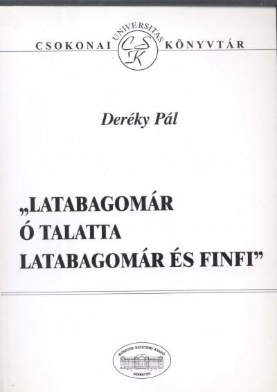 """Deréky Pál - """"""""Latabagomár ó talatta latabagomár és finfi"""""""""""