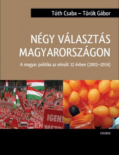 Tóth Csaba - Török Gábor - Négy választás Magyarországon