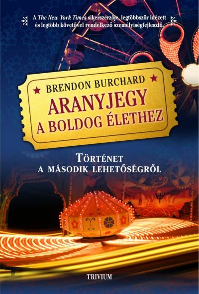 Brendon Burchard - Aranyjegy a boldog élethez