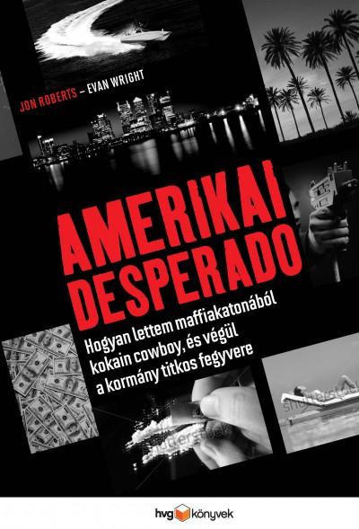 Jon Roberts - Evan Wright - Amerikai Desperado