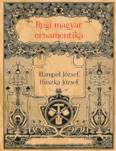 Hampel József - Huszka József - Régi magyar ornamentika