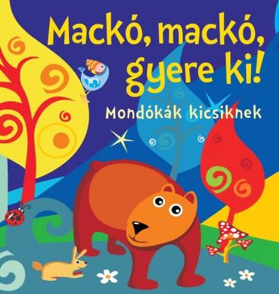 Bogos Katalin  (Szerk.) - Mackó, mackó, gyere ki!