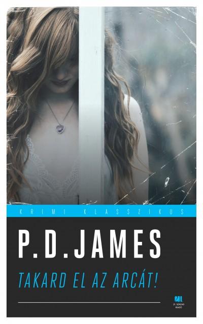 P.D. James - Takard el az arcát!