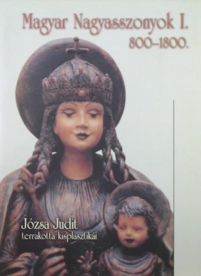 Józsa Judit - Magyar Nagyasszonyok I.