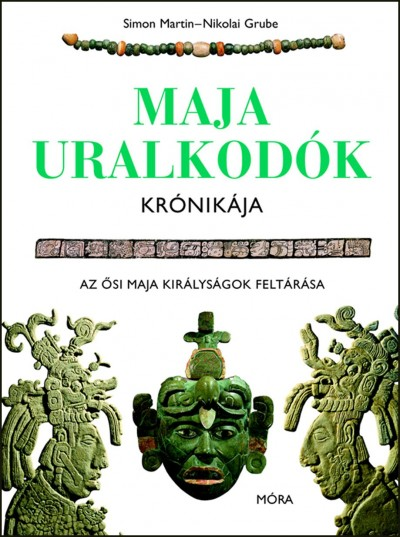Nikolai Grube - Simon Martin - Maja uralkodók krónikája