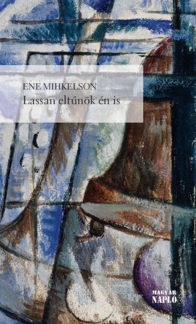 Ene Mihkelson - Lassan eltűnök én is