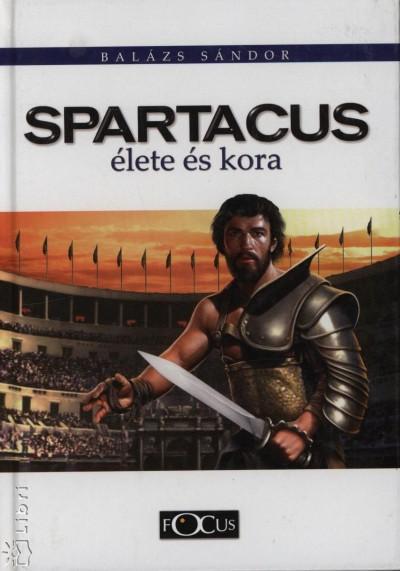 Balázs Sándor - Spartacus élete és kora