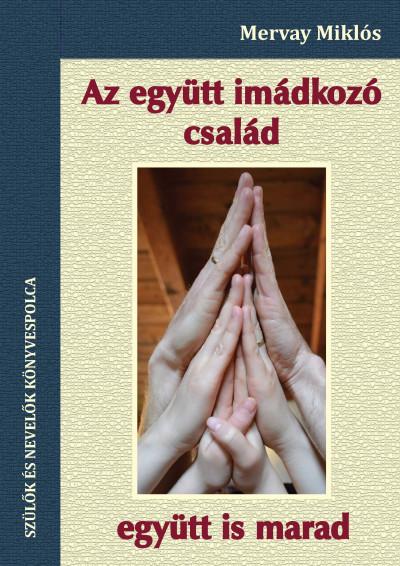 Mervay Miklós - Az együtt imádkozó család együtt is marad