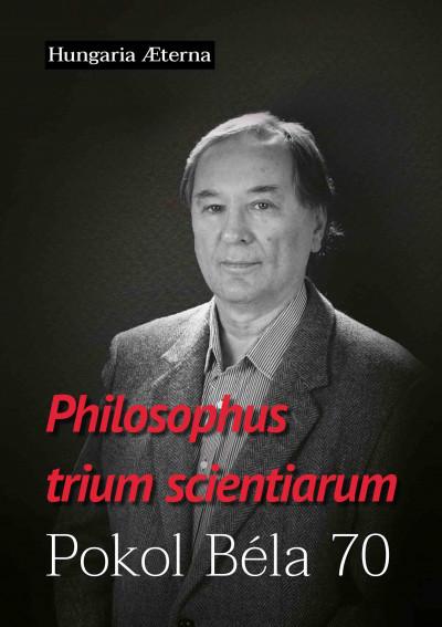 Karácsony András  (Szerk.) - Téglási András  (Szerk.) - Tóth J. Zoltán  (Szerk.) - Philosophus trium scientiarum