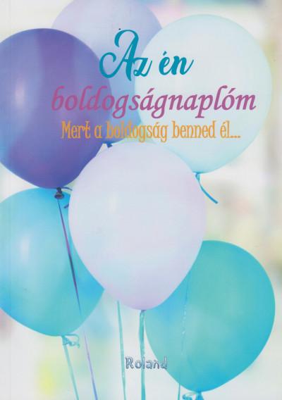Lengyel Orsolya  (Szerk.) - Az én boldogságnaplóm - Mert a boldogság benned él... - lufis borító