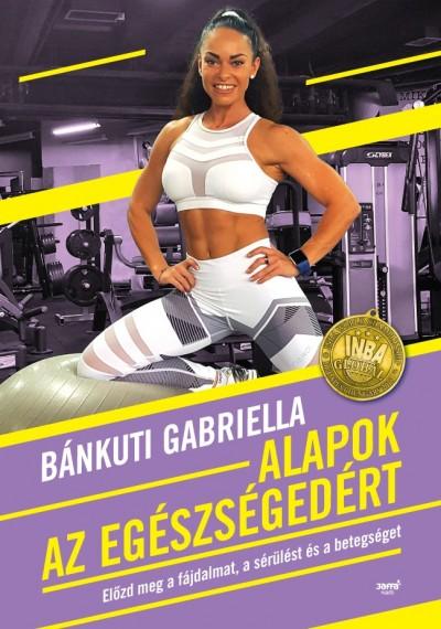 Bánkuti Gabriella - Alapok az egészségedért