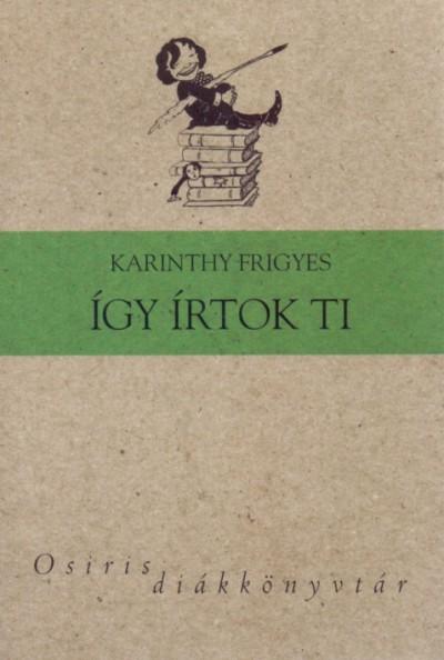 Karinthy Frigyes - Beck András  (Vál.) - Így írtok ti