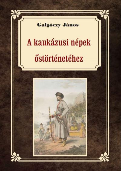 Galgóczy János - A kaukázusi népek őstörténetéhez