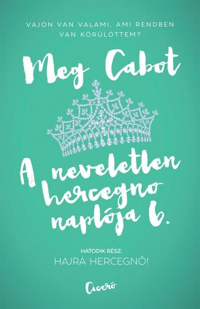Meg Cabot - A neveletlen hercegnő naplója 6.