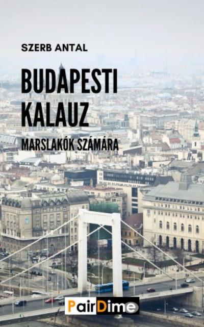 Szerb Antal - Budapesti kalauz Marslakók számára