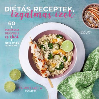 Csigó Zita - Diétás receptek, izgalmas ízek