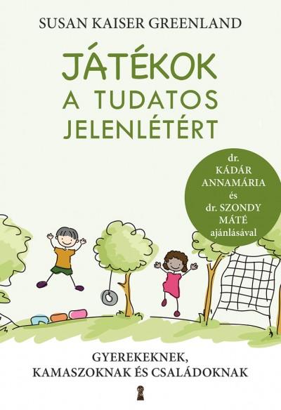 Susan Kaiser Greenland - Gutman Bea  (Szerk.) - Szendi Nóra  (Szerk.) - Játékok a tudatos jelenlétért