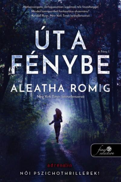 Aleatha Romig - Út a Fénybe