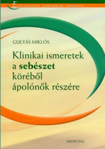 Gulyás Miklós - Klinikai ismeretek a sebészet köréből ápolónők részére
