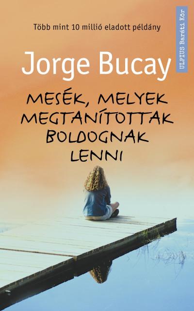 Jorge Bucay - Mesék, melyek megtanítottak gondolkodni