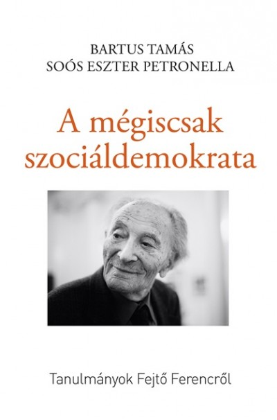 Bartus Tamás  (Szerk.) - Soós Eszter Petronella  (Szerk.) - A mégiscsak szociáldemokrata