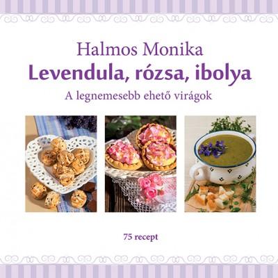 Halmos Monika - Levendula, rózsa, ibolya