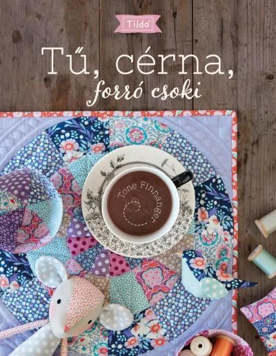 Tone Finnanger - Szebeni Gál Vera  (Szerk.) - Tilda - Tű, cérna, forró csoki