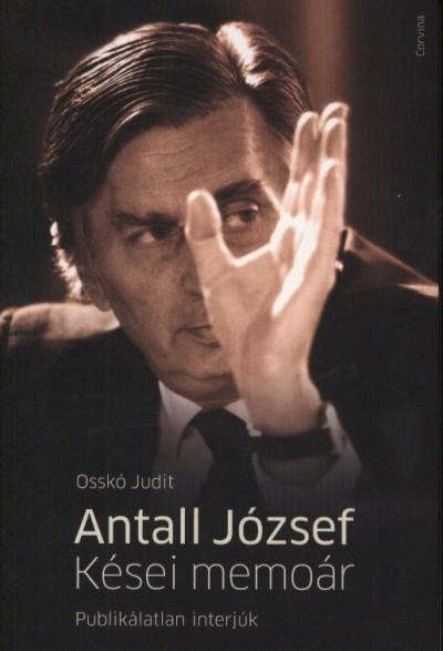 Osskó Judit - Antall József - Kései memoár