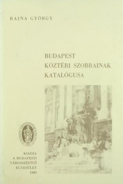 Rajna György - Budapest köztéri szobrainak katalógusa
