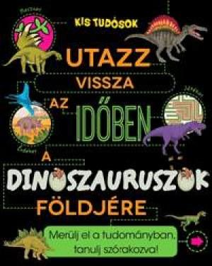 Anne Rooney - Utazz vissza az id�ben a dinoszauruszok f�ldj�re