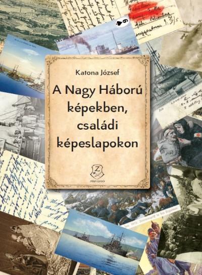 Katona József - A Nagy Háború képekben, családi képeslapokon