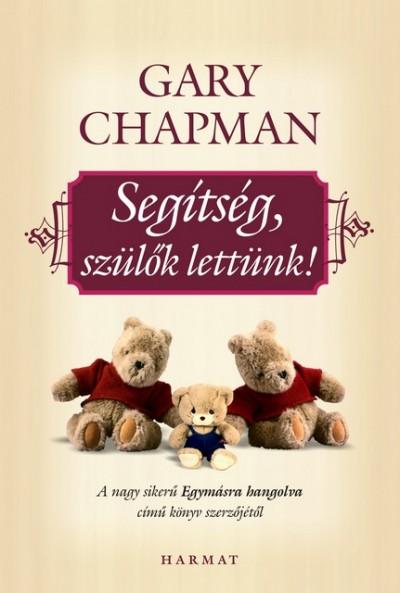 Gary Chapman - Segítség, szülők lettünk!