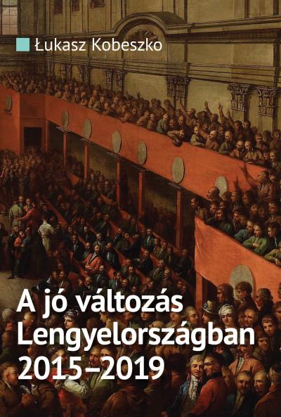 Łukasz Kobeszko - A jó változás Lengyelországban 2015-2019