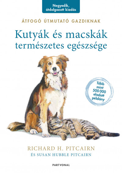 Richard H. Pitcairn - Susan Hubble Pitcairn - Kutyák és macskák természetes egészsége