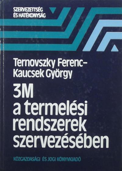 Kaucsek György - Ternovszky Ferenc - 3M a termelési rendszerek szervezésében