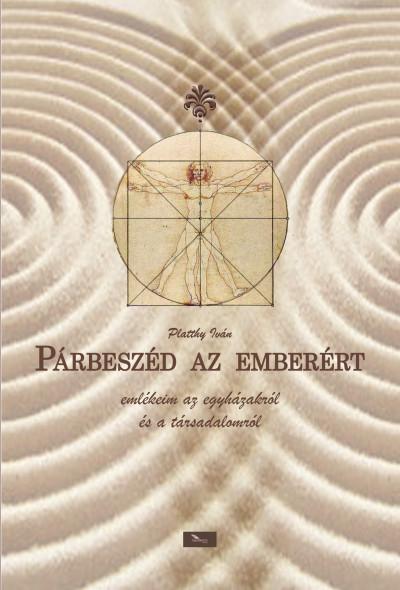 Platthy Iván - Miklós Péter  (Szerk.) - Zombori István  (Szerk.) - Párbeszéd az emberért