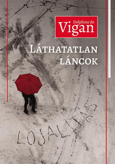 Delphine De Vigan - Láthatatlan láncok (Lojalitás)