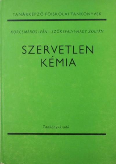 Dr. Korcsmáros Iván - Dr. Szőkefalvi Nagy Zoltán - Szervetlen kémia