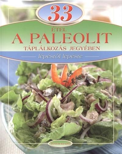 Maros Edit  (Szerk.) - 33 étel a paleolit táplálkozás jegyében
