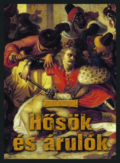 Illés György - Hősők és árulók