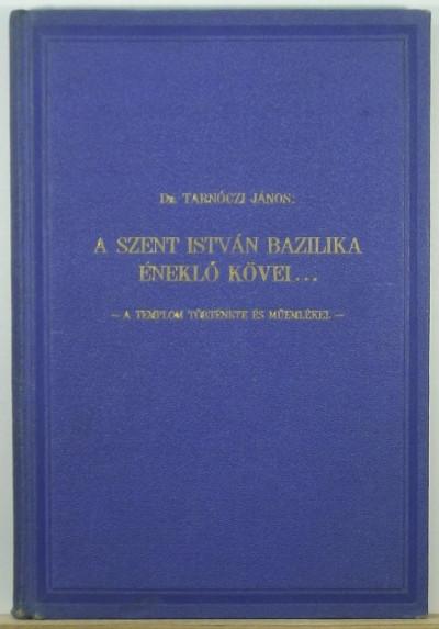 Tarnóczi János - A Szent István Bazilika éneklő kövei...