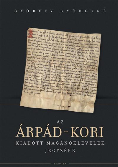 Györffy Györgyné - Az Árpád-kori kiadott magánoklevelek jegyzéke