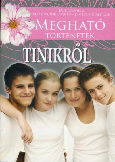 Jack Canfield  (Szerk.) - Mark Victor Hansen  (Szerk.) - Kimberly Kirberger  (Szerk.) - Megható történetek tinikről